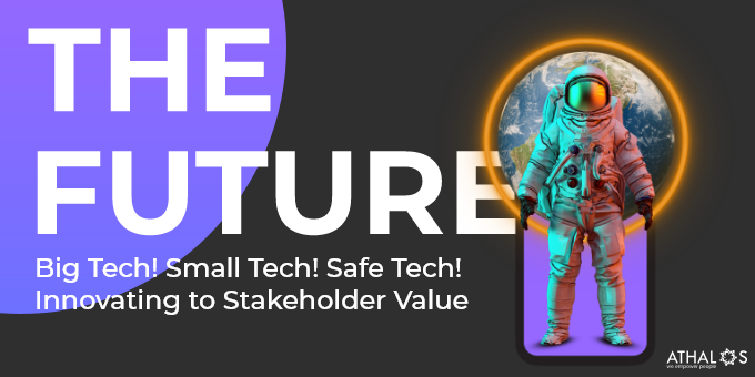 Big Tech! Small Tech! Safe Tech! Innovating to Stakeholder Value